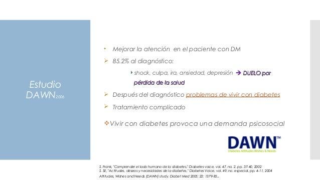 Estudio DAWN2006 • Mejorar la atención en el paciente con DM  85.2% al diagnóstico: shock, culpa, ira, ansiedad, depresi...