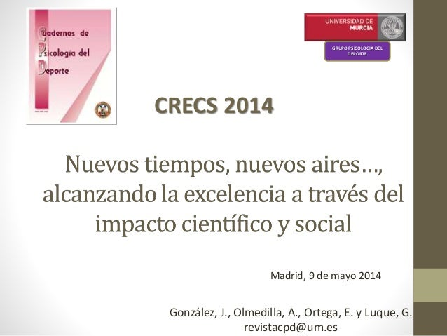 González, J., Olmedilla, A., Ortega, E. y Luque, G. revistacpd@um.es GRUPO PSICOLOGIA DEL DEPORTE Madrid, 9 de mayo 2014 C...
