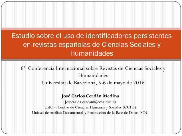 Estudio sobre el uso de identificadores persistentes en revistas españolas de Ciencias Sociales y Humanidades José Carlos ...