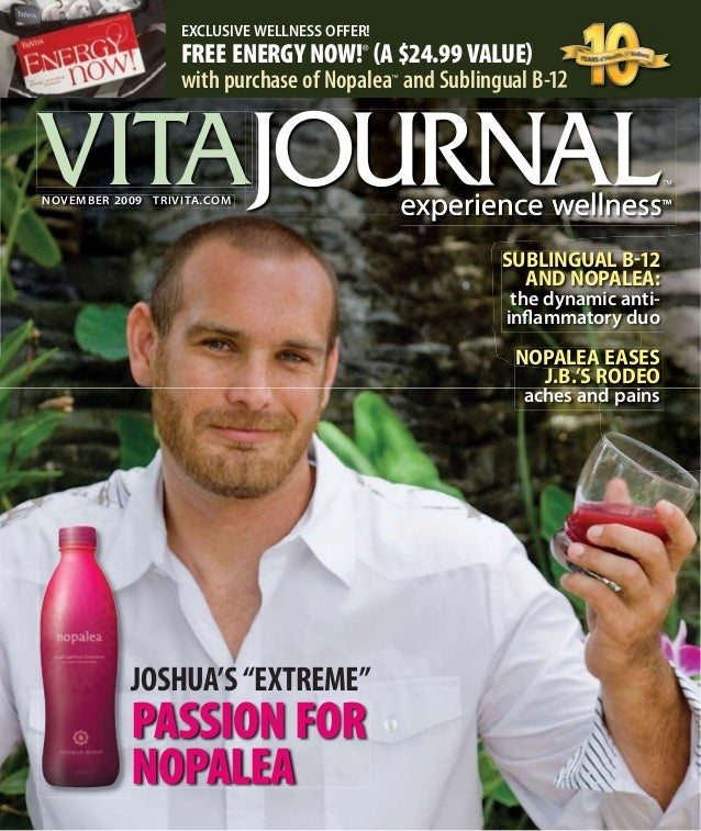 noVemBer 2009 triVitA.comEXCLUSIVE WELLNESS OFFER!FREE ENERGY NOW!®(A $24.99 VALUE)with purchase of Nopalea™and Sublingual...