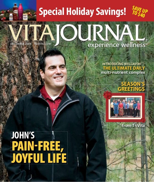 dEcEmbEr 2009 trivita.comVITAVITAJOHN'SPAIN-FREE,JOYFUL LIFEINTRODUCING WELLAVOH™–THE ULTIMATE DAILYmulti-nutrient complex...