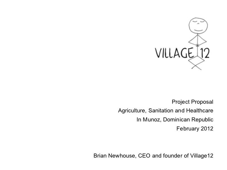 Project Proposal Agriculture, Sanitation and Healthcare In Mu noz,  Dominican Republic February 2012 Brian Newhouse, CEO a...