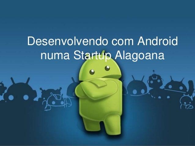 Desenvolvendo com Android numa Startup Alagoana