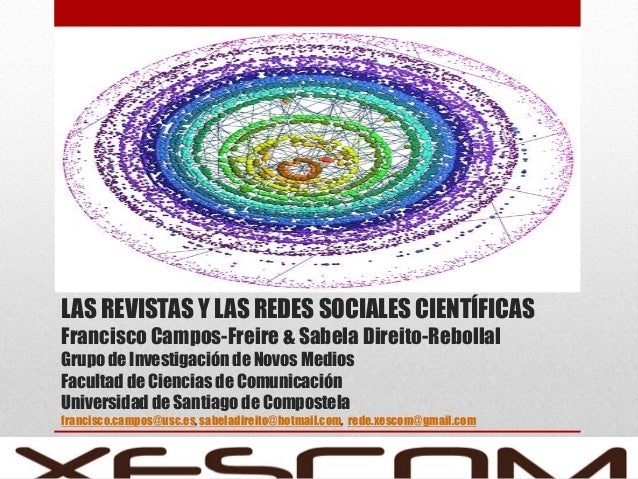 LAS REVISTAS Y LAS REDES SOCIALES CIENTÍFICAS Francisco Campos-Freire & Sabela Direito-Rebollal Grupo de Investigación de ...