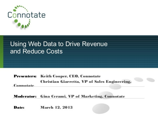 Using Web Data to Drive Revenue and Reduce Costs Presenters: Keith Cooper, CEO, Connotate Christian Giarretta, VP of Sales...