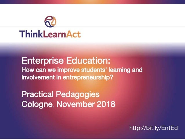 Enterprise Education: How can we improve students' learning and involvement in entrepreneurship? Practical Pedagogies Colo...