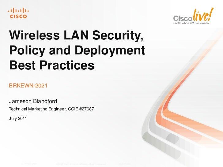 Wireless LAN Security,Policy and DeploymentBest PracticesBRKEWN-2021Jameson BlandfordTechnical Marketing Engineer, CCIE #2...