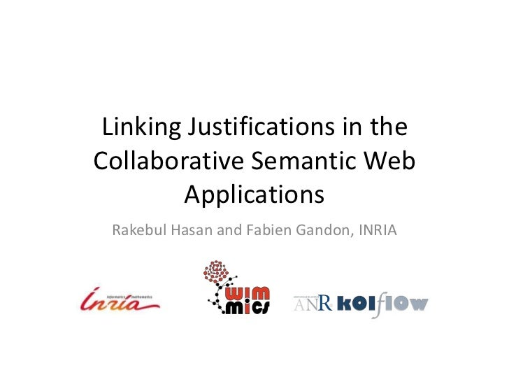 Linking Justifications in theCollaborative Semantic Web        Applications Rakebul Hasan and Fabien Gandon, INRIA