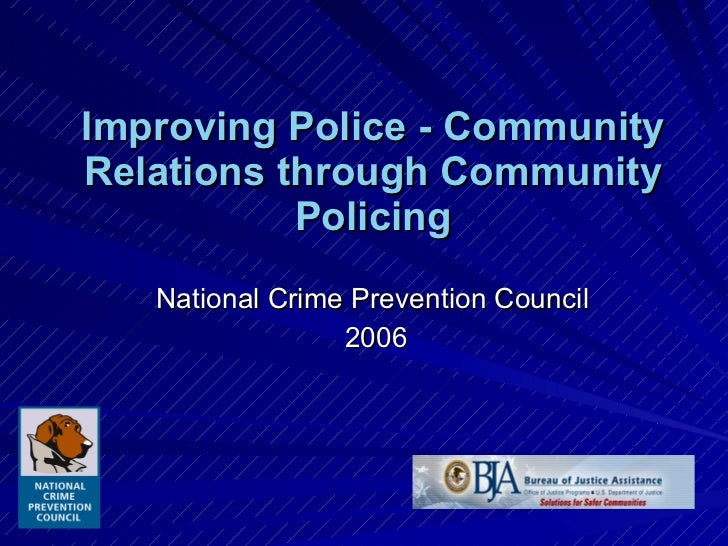 Improving Police - Community Relations through Community Policing National Crime Prevention Council  2006