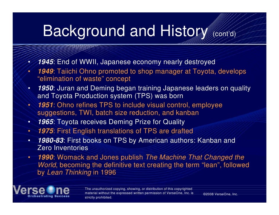 Background and History (cont'd) •   1945: End of WWII, Japanese economy nearly destroyed •   1949: Taiichi Ohno promoted t...