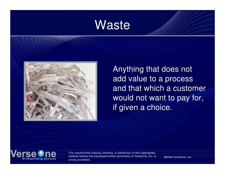 Waste                                      Anything that does not                                    add value to a proces...