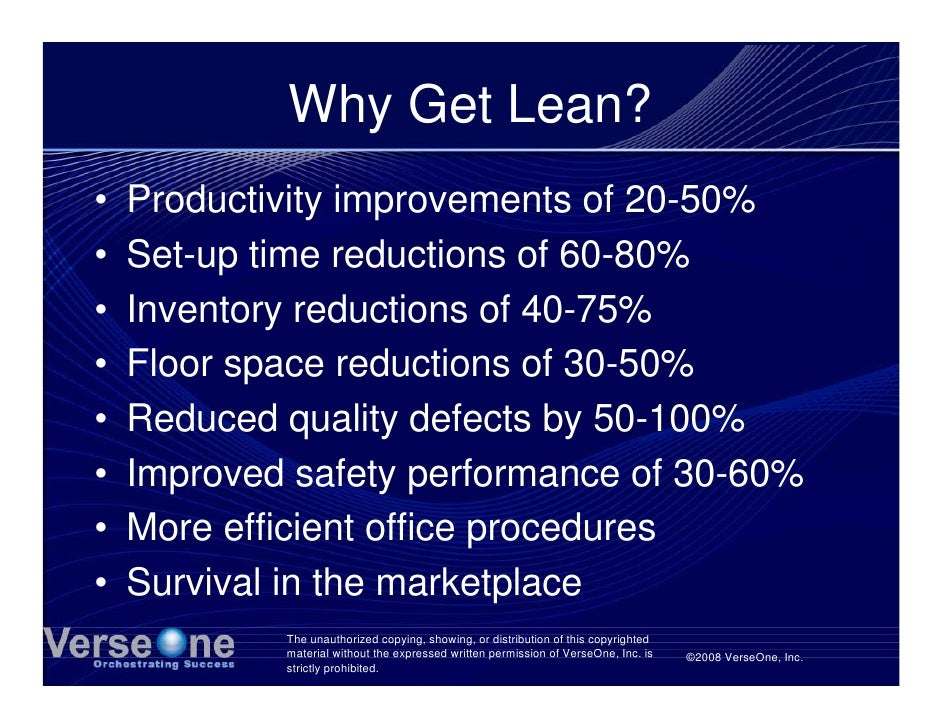 Why Get Lean? •   Productivity improvements of 20-50% •   Set-up time reductions of 60-80% •   Inventory reductions of 40-...
