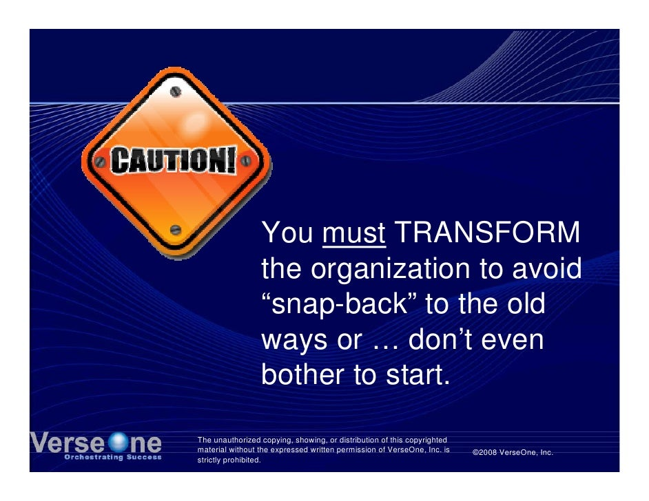 """You must TRANSFORM                  the organization to avoid                  """"snap-back"""" to the old                  way..."""