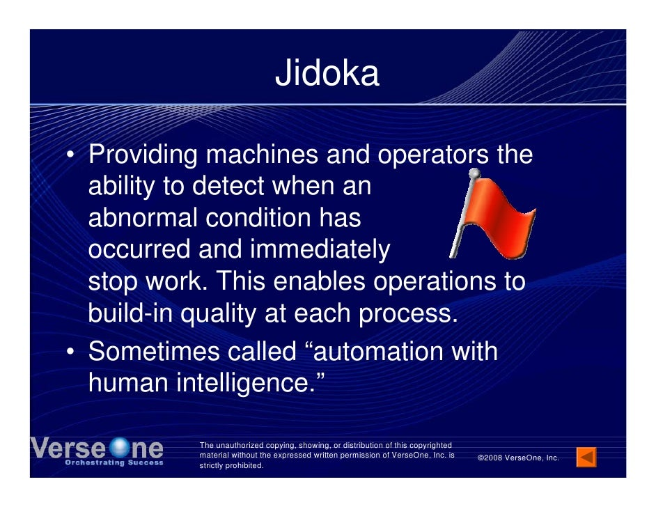 Jidoka  • Providing machines and operators the   ability to detect when an   abnormal condition has   occurred and immedia...