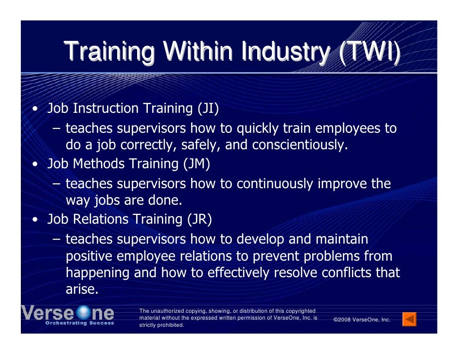 Training Within Industry (TWI)  • Job Instruction Training (JI)    – teaches supervisors how to quickly train employees to...