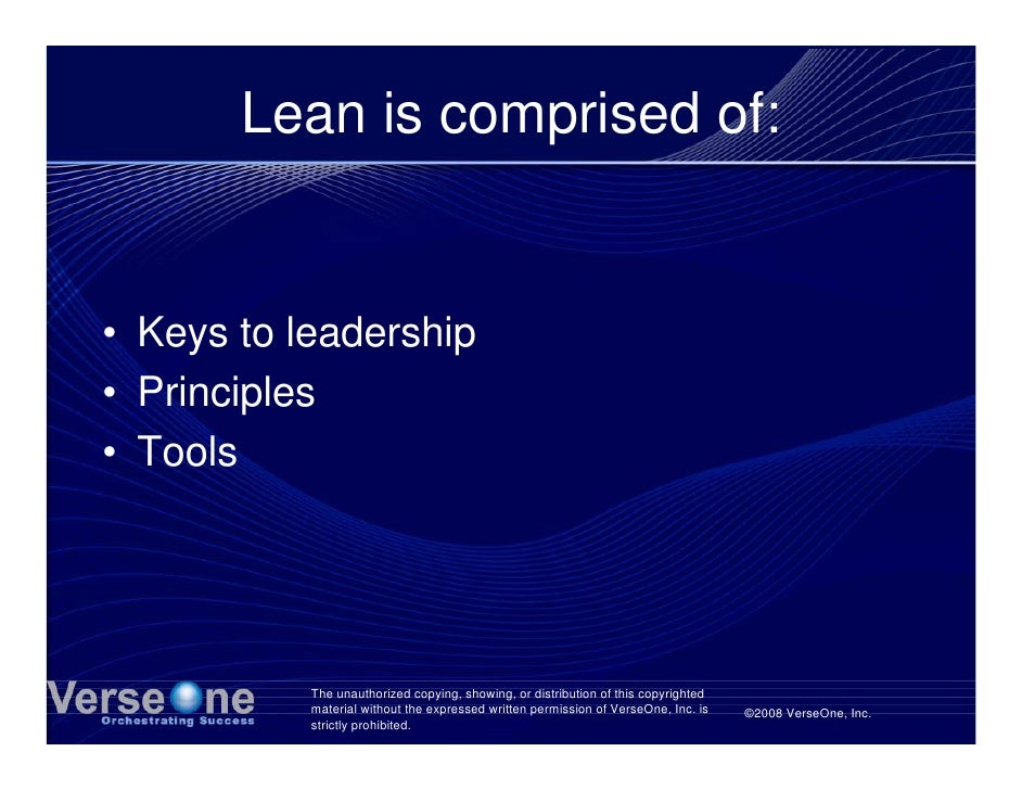 Lean is comprised of:   • Keys to leadership • Principles • Tools                The unauthorized copying, showing, or dis...