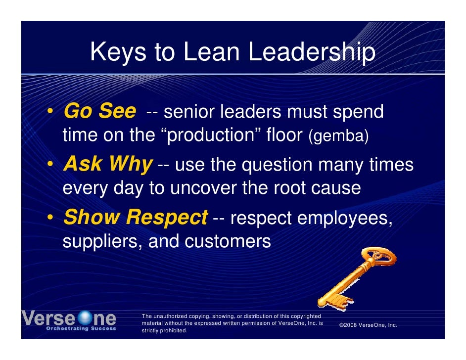 """Keys to Lean Leadership  • Go See -- senior leaders must spend  time on the """"production"""" floor (gemba) • Ask Why -- use th..."""