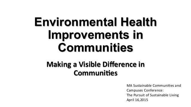 Environmental Health Improvements in Communities Making  a  Visible  Difference  in   Communi5es   MA  Sustai...