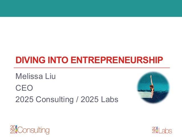 20 25 Labs DIVING INTO ENTREPRENEURSHIP Melissa Liu CEO 2025 Consulting / 2025 Labs