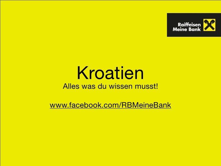 Kroatien    Alles was du wissen musst!  www.facebook.com/RBMeineBank