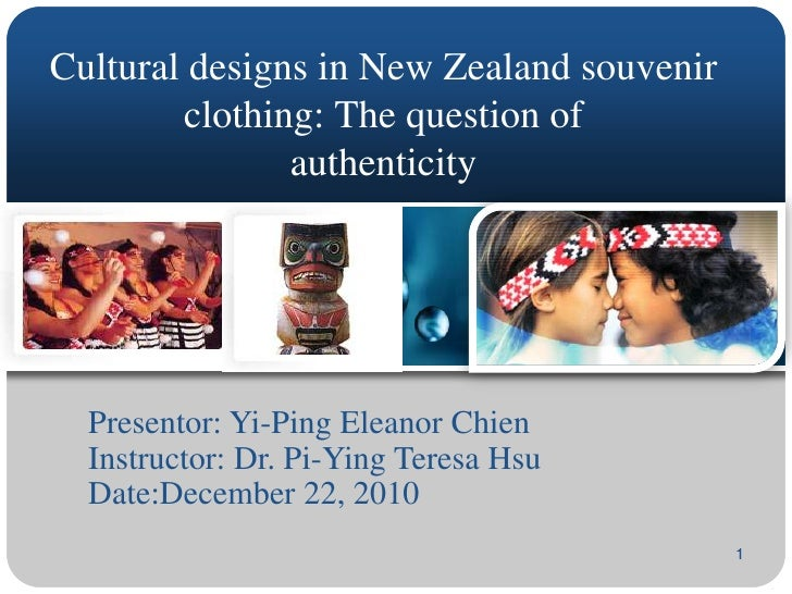 1<br />Cultural designs in New Zealand souvenir clothing: The question ofauthenticity<br />Presentor: Yi-Ping Eleanor Chie...
