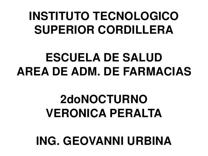 INSTITUTO TECNOLOGICO  SUPERIOR CORDILLERA    ESCUELA DE SALUDAREA DE ADM. DE FARMACIAS      2doNOCTURNO    VERONICA PERAL...