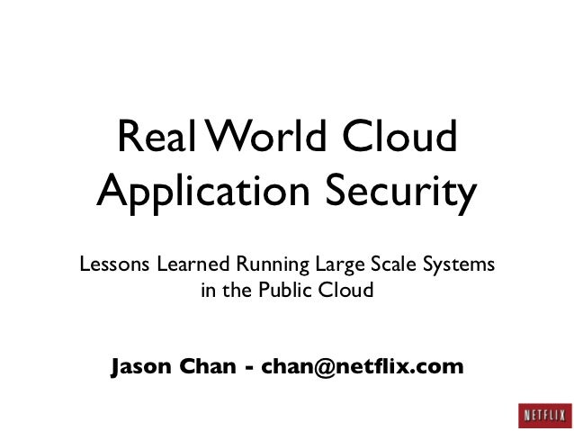 Real World Cloud Application SecurityLessons Learned Running Large Scale Systems            in the Public Cloud   Jason Ch...