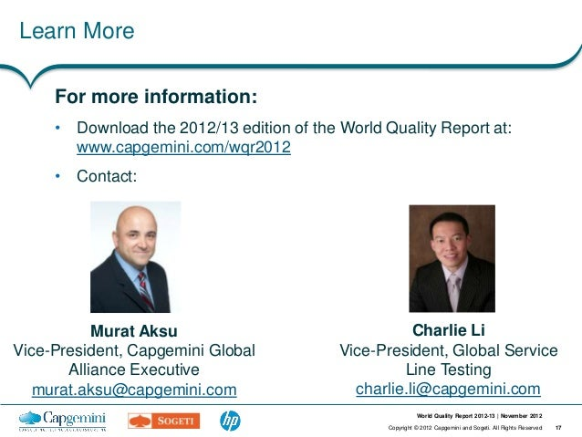 Learn More     For more information:     • Download the 2012/13 edition of the World Quality Report at:       www.capgemin...