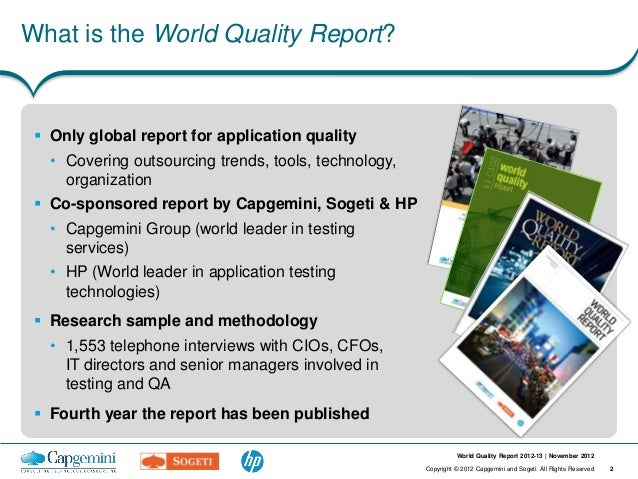 What is the World Quality Report?  Only global report for application quality   • Covering outsourcing trends, tools, tec...