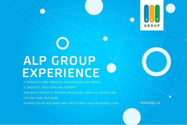 ALP GROUP EXPERIENCEIT INFRASTUCTURE: PROJECTS, OUTSOURCING AND SERVICE 1C PROJECTS, SOLUTIONS AND SUPPORT WEB-BASED PROJE...