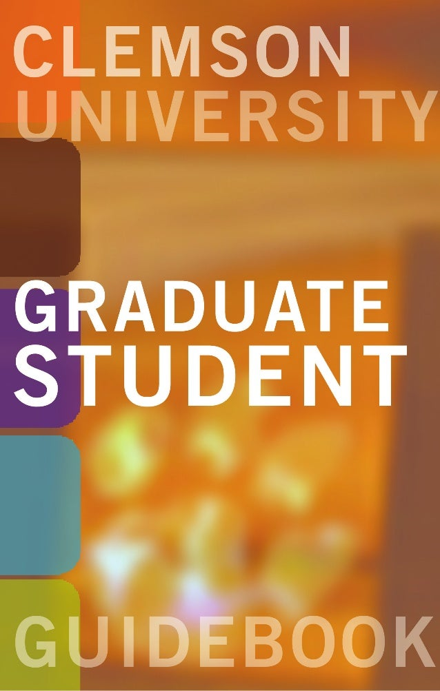 LETTER FROM THE DEAN OF THE GRADUATE SCHOOL Dear Graduate Students, On behalf of the Graduate School, I would like to exte...