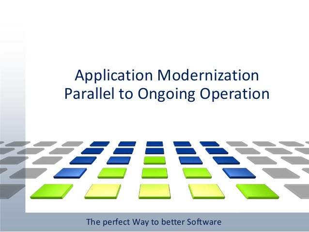 The perfect Way to better Software Application Modernization Parallel to Ongoing Operation