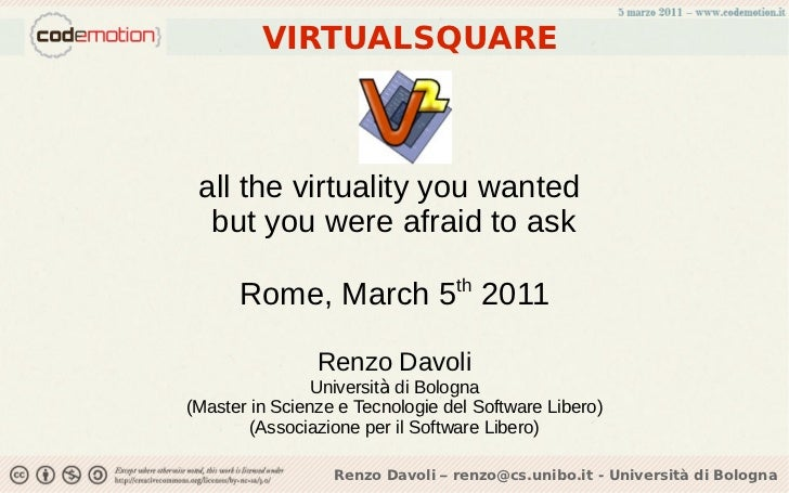 VIRTUALSQUARE all the virtuality you wanted  but you were afraid to ask      Rome, March 5th 2011                Renzo Dav...