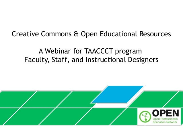 Creative Commons & Open Educational Resources A Webinar for TAACCCT program Faculty, Staff, and Instructional Designers