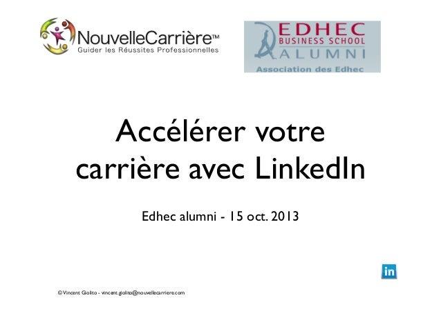 Accélérer votre carrière avec LinkedIn Edhec alumni - 15 oct. 2013  © Vincent Giolito - vincent.giolito@nouvellecarriere.c...