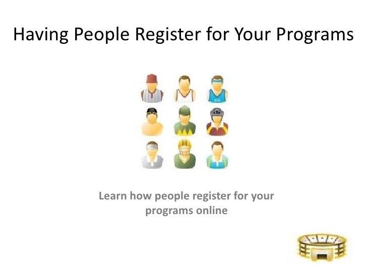 Having People Register for Your Programs          Learn how people register for your                  programs online