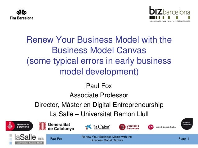 Page 1Renew Your Business Model with theBusiness Model CanvasPaul FoxRenew Your Business Model with theBusiness Model Canv...