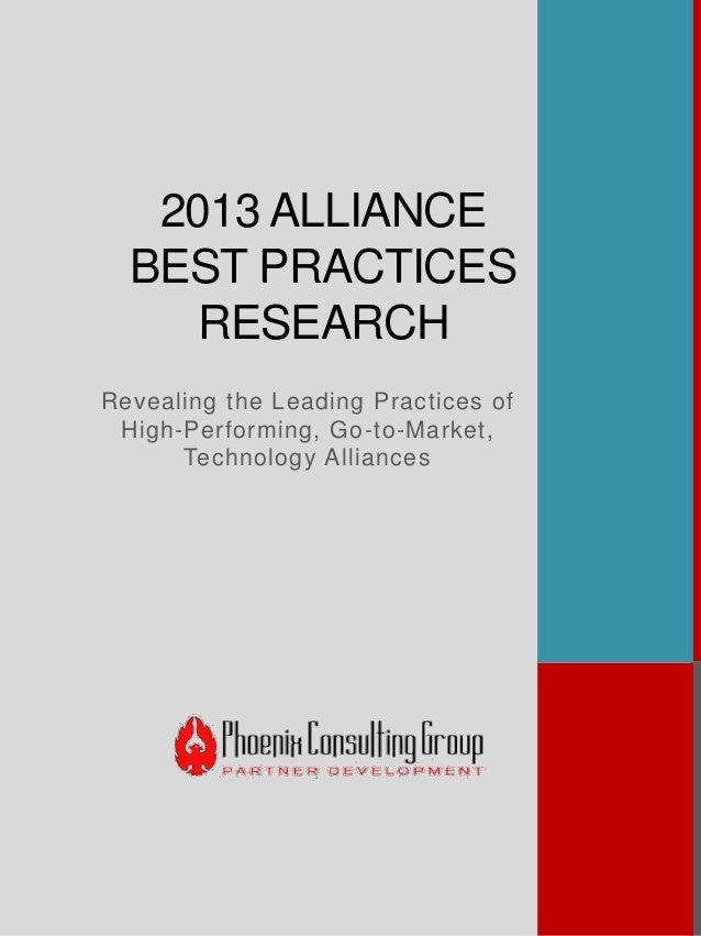 2013 ALLIANCE BEST PRACTICES RESEARCH Revealing the Leading Practices of High-Performing, Go-to-Market, Technology Allianc...