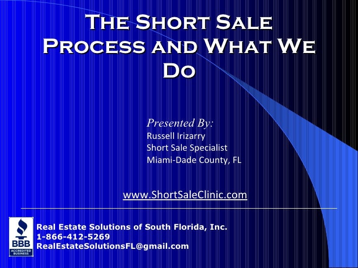 The Short Sale Process and What We Do Real Estate Solutions of South Florida, Inc. 1-866-412-5269 [email_address] Presente...