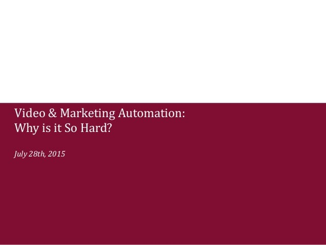 Video & Marketing Automation: Why is it So Hard? July 28th, 2015