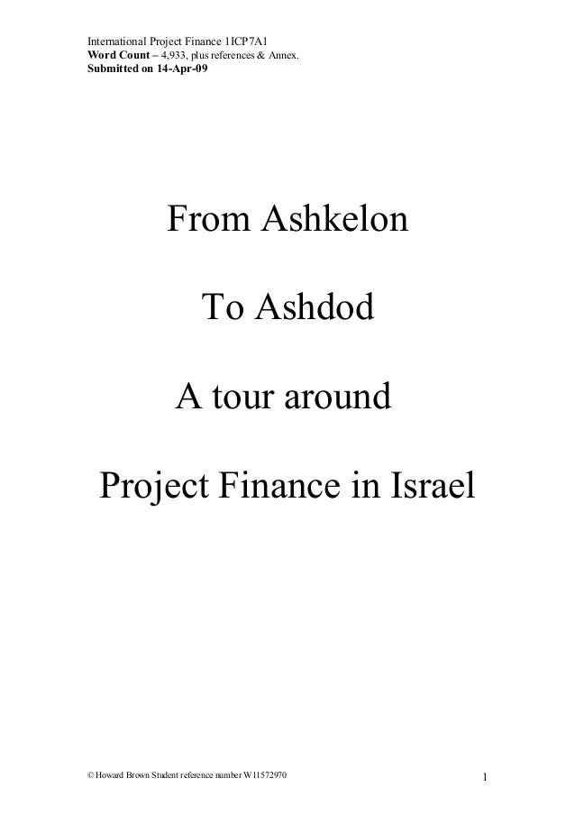 International Project Finance 1ICP7A1 Word Count – 4,933, plus references & Annex. Submitted on 14-Apr-09 From Ashkelon To...