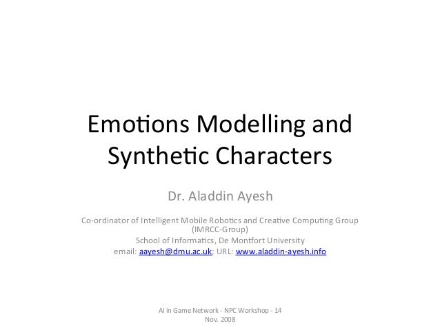 Emo$ons  Modelling  and   Synthe$c  Characters   Dr.  Aladdin  Ayesh      Co-‐ordinator  of  Intell...