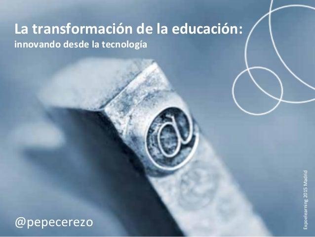 La  transformación  de  la  educación:  innovando   desde  la  tecnología   La  transformación  de...