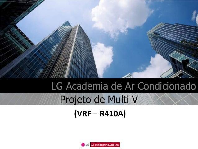 LG Academia de Ar Condicionado  Projeto de Multi V    (VRF – R410A)        Air Conditioning Academy