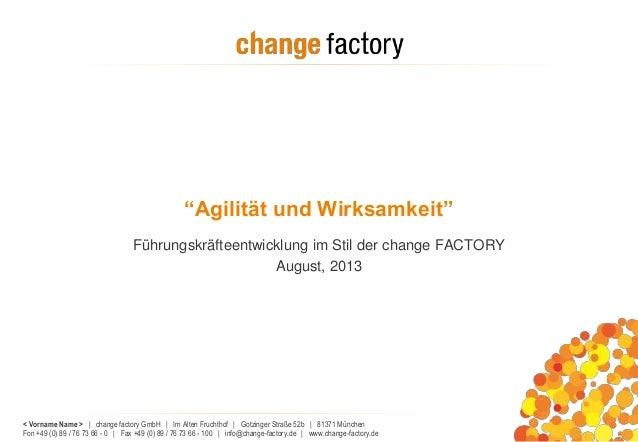 < Vorname Name > | change factory GmbH | Im Alten Fruchthof | Gotzinger Straße 52b | 81371 München Fon +49 (0) 89 / 76 73 ...