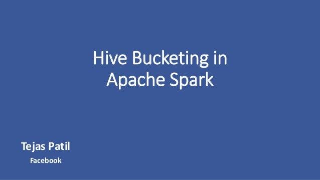 Hive Bucketing in Apache Spark Tejas Patil Facebook