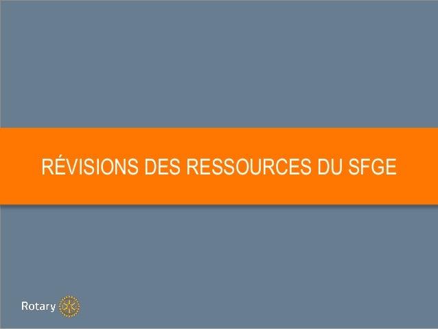 RÉVISIONS DES RESSOURCES DU SFGE