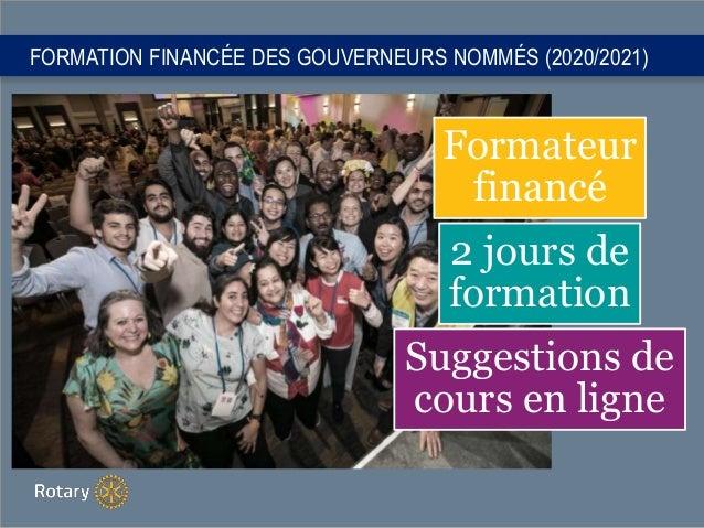 FORMATION FINANCÉE DES GOUVERNEURS NOMMÉS (2020/2021) Formateur financé 2 jours de formation Suggestions de cours en ligne