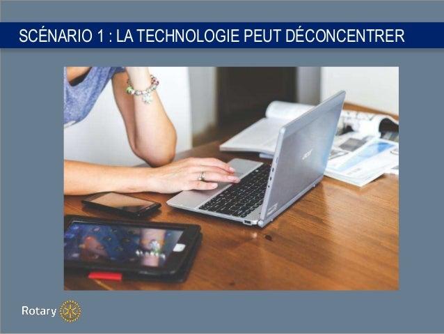 SCÉNARIO 1 : LA TECHNOLOGIE PEUT DÉCONCENTRER