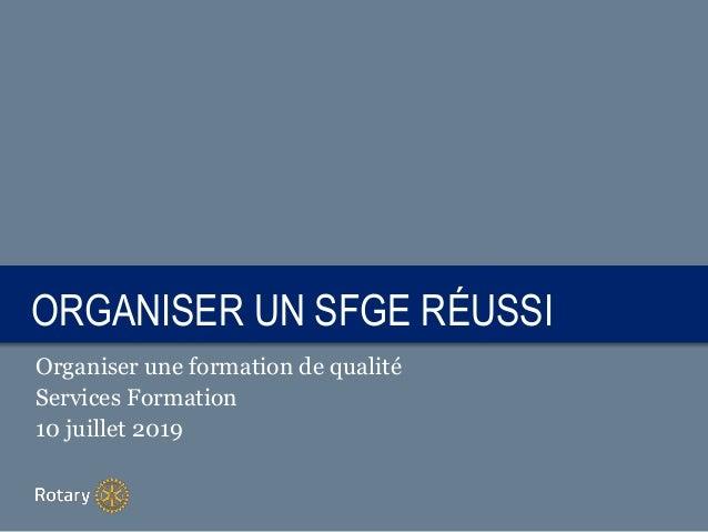TITLEORGANISER UN SFGE RÉUSSI Organiser une formation de qualité Services Formation 10 juillet 2019